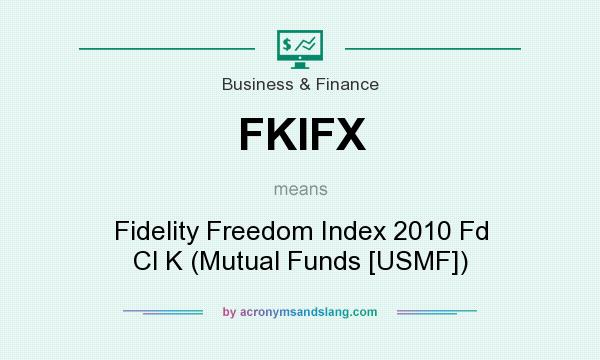 What does FKIFX mean? It stands for Fidelity Freedom Index 2010 Fd Cl K (Mutual Funds [USMF])