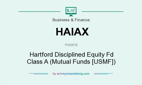 What does HAIAX mean? It stands for Hartford Disciplined Equity Fd Class A (Mutual Funds [USMF])