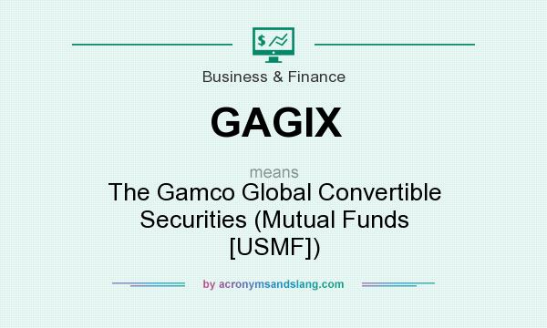 What does GAGIX mean? It stands for The Gamco Global Convertible Securities (Mutual Funds [USMF])