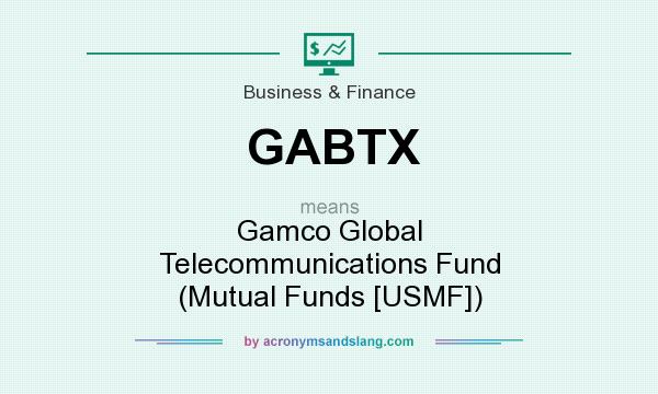What does GABTX mean? It stands for Gamco Global Telecommunications Fund (Mutual Funds [USMF])