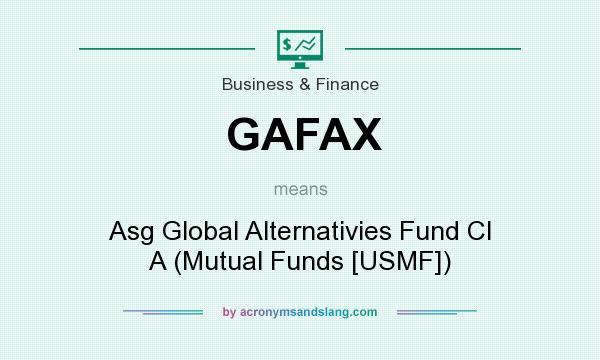 What does GAFAX mean? It stands for Asg Global Alternativies Fund Cl A (Mutual Funds [USMF])