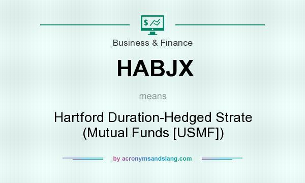 What does HABJX mean? It stands for Hartford Duration-Hedged Strate (Mutual Funds [USMF])