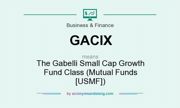 What does GACIX mean? It stands for The Gabelli Small Cap Growth Fund Class (Mutual Funds [USMF])