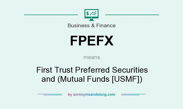 What does FPEFX mean? It stands for First Trust Preferred Securities and (Mutual Funds [USMF])