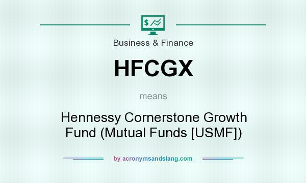 What does HFCGX mean? It stands for Hennessy Cornerstone Growth Fund (Mutual Funds [USMF])