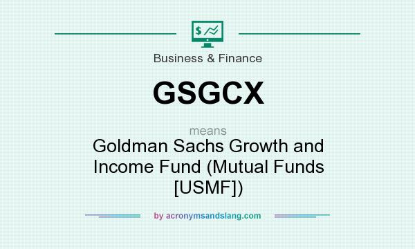 What does GSGCX mean? It stands for Goldman Sachs Growth and Income Fund (Mutual Funds [USMF])