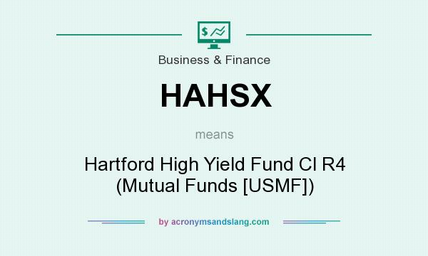 What does HAHSX mean? It stands for Hartford High Yield Fund Cl R4 (Mutual Funds [USMF])