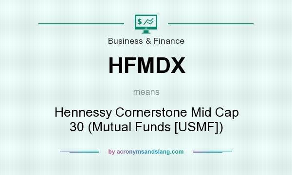 What does HFMDX mean? It stands for Hennessy Cornerstone Mid Cap 30 (Mutual Funds [USMF])