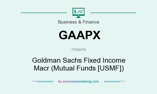 What does GAAPX mean? It stands for Goldman Sachs Fixed Income Macr (Mutual Funds [USMF])