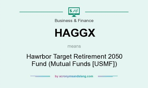 What does HAGGX mean? It stands for Hawrbor Target Retirement 2050 Fund (Mutual Funds [USMF])
