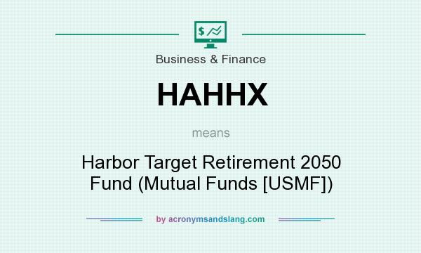 What does HAHHX mean? It stands for Harbor Target Retirement 2050 Fund (Mutual Funds [USMF])