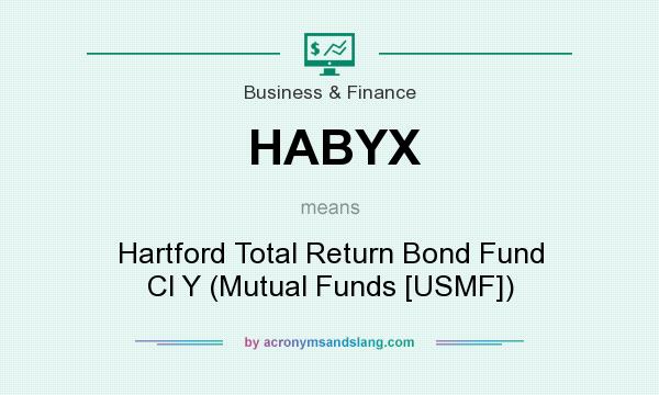 What does HABYX mean? It stands for Hartford Total Return Bond Fund Cl Y (Mutual Funds [USMF])