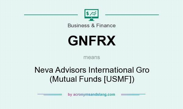 What does GNFRX mean? It stands for Neva Advisors International Gro (Mutual Funds [USMF])