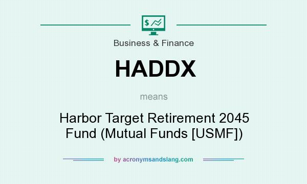What does HADDX mean? It stands for Harbor Target Retirement 2045 Fund (Mutual Funds [USMF])
