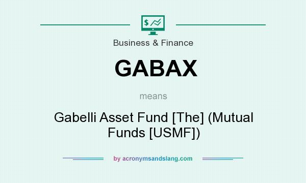 What does GABAX mean? It stands for Gabelli Asset Fund [The] (Mutual Funds [USMF])
