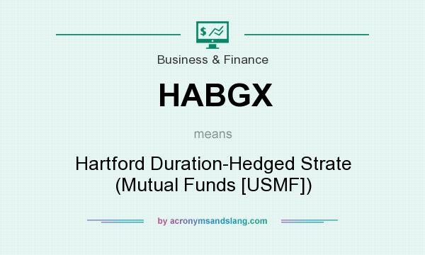 What does HABGX mean? It stands for Hartford Duration-Hedged Strate (Mutual Funds [USMF])