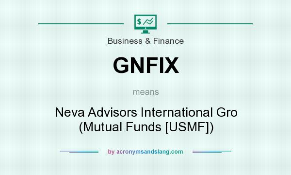What does GNFIX mean? It stands for Neva Advisors International Gro (Mutual Funds [USMF])