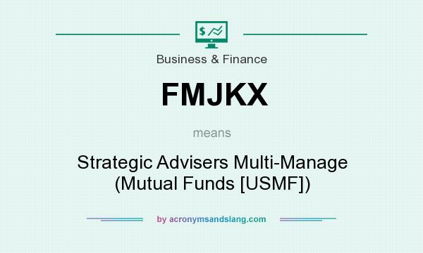 What does FMJKX mean? It stands for Strategic Advisers Multi-Manage (Mutual Funds [USMF])