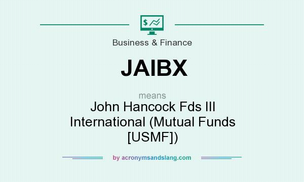 What does JAIBX mean? It stands for John Hancock Fds III International (Mutual Funds [USMF])