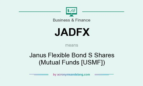 What does JADFX mean? It stands for Janus Flexible Bond S Shares (Mutual Funds [USMF])