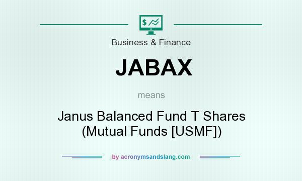 What does JABAX mean? It stands for Janus Balanced Fund T Shares (Mutual Funds [USMF])
