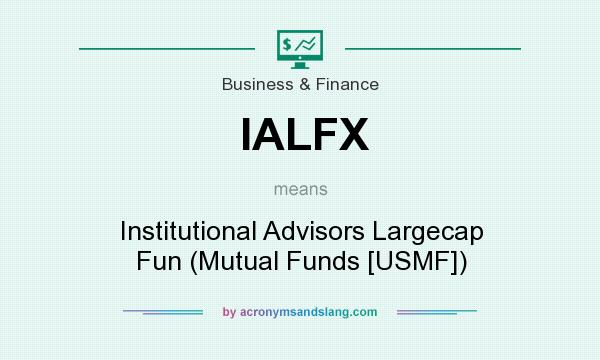 What does IALFX mean? It stands for Institutional Advisors Largecap Fun (Mutual Funds [USMF])