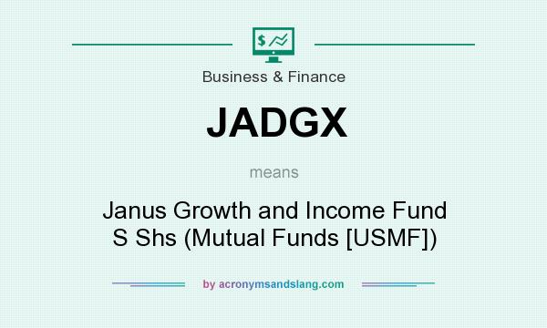 What does JADGX mean? It stands for Janus Growth and Income Fund S Shs (Mutual Funds [USMF])