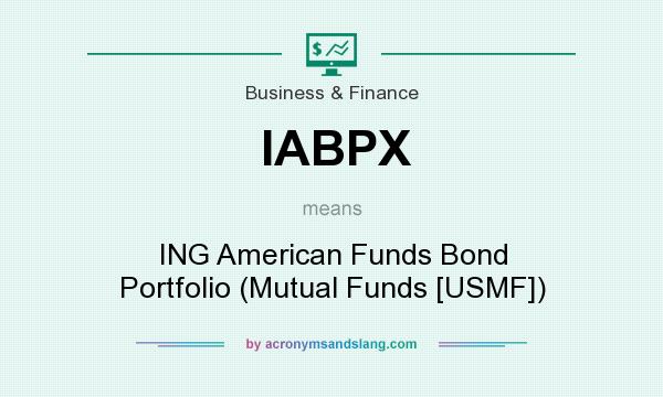What does IABPX mean? It stands for ING American Funds Bond Portfolio (Mutual Funds [USMF])