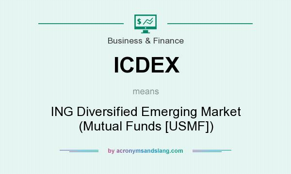 What does ICDEX mean? It stands for ING Diversified Emerging Market (Mutual Funds [USMF])