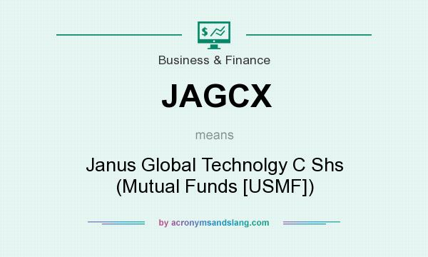 What does JAGCX mean? It stands for Janus Global Technolgy C Shs (Mutual Funds [USMF])