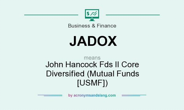What does JADOX mean? It stands for John Hancock Fds II Core Diversified (Mutual Funds [USMF])