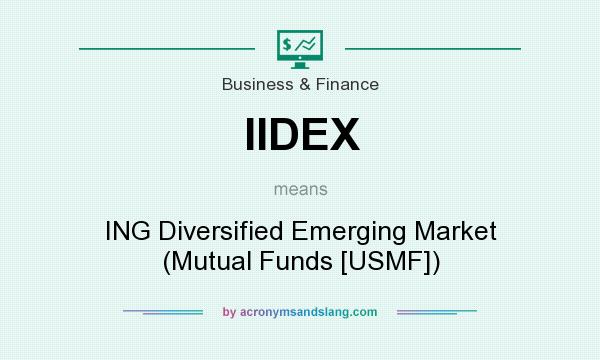 What does IIDEX mean? It stands for ING Diversified Emerging Market (Mutual Funds [USMF])