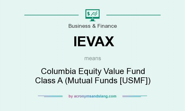 What does IEVAX mean? It stands for Columbia Equity Value Fund Class A (Mutual Funds [USMF])