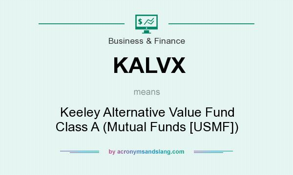What does KALVX mean? It stands for Keeley Alternative Value Fund Class A (Mutual Funds [USMF])