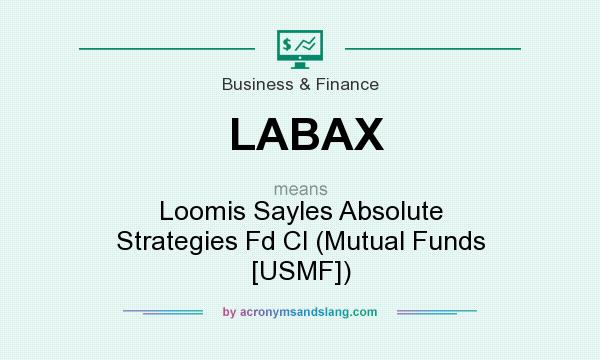 What does LABAX mean? It stands for Loomis Sayles Absolute Strategies Fd Cl (Mutual Funds [USMF])
