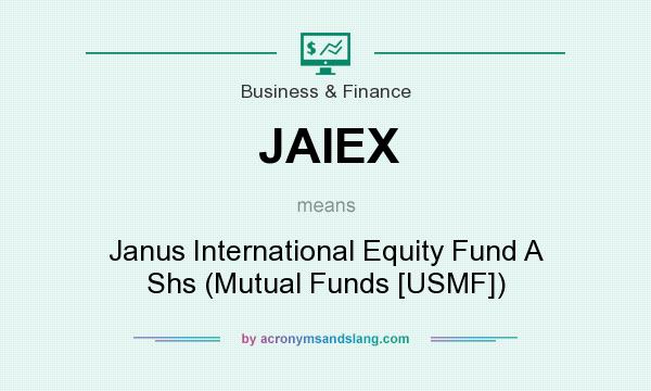 What does JAIEX mean? It stands for Janus International Equity Fund A Shs (Mutual Funds [USMF])