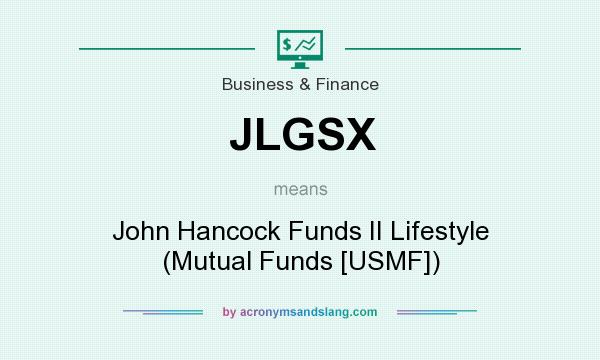 What does JLGSX mean? It stands for John Hancock Funds II Lifestyle (Mutual Funds [USMF])
