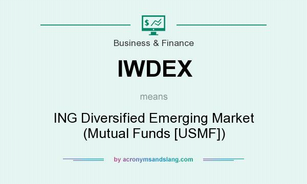 What does IWDEX mean? It stands for ING Diversified Emerging Market (Mutual Funds [USMF])