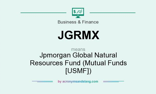 What does JGRMX mean? It stands for Jpmorgan Global Natural Resources Fund (Mutual Funds [USMF])