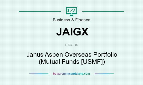 What does JAIGX mean? It stands for Janus Aspen Overseas Portfolio (Mutual Funds [USMF])