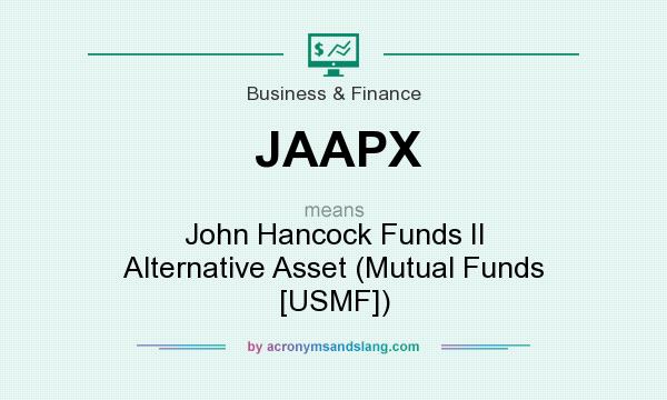 What does JAAPX mean? It stands for John Hancock Funds II Alternative Asset (Mutual Funds [USMF])