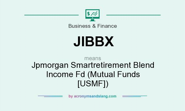 What does JIBBX mean? It stands for Jpmorgan Smartretirement Blend Income Fd (Mutual Funds [USMF])