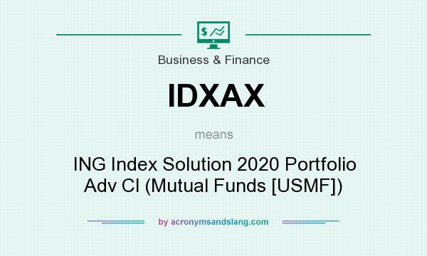 What does IDXAX mean? It stands for ING Index Solution 2020 Portfolio Adv Cl (Mutual Funds [USMF])