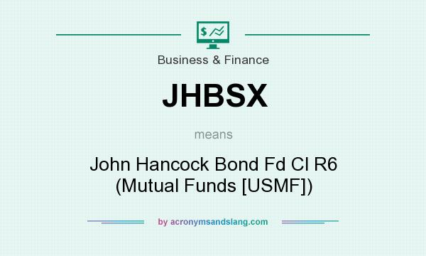 What does JHBSX mean? It stands for John Hancock Bond Fd Cl R6 (Mutual Funds [USMF])