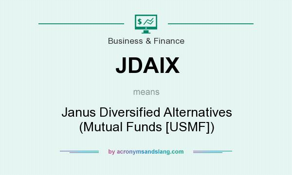 What does JDAIX mean? It stands for Janus Diversified Alternatives (Mutual Funds [USMF])