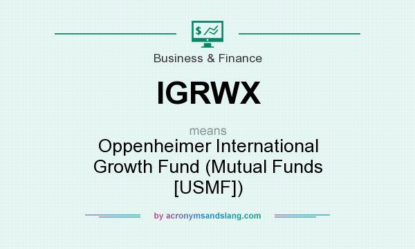 What does IGRWX mean? It stands for Oppenheimer International Growth Fund (Mutual Funds [USMF])