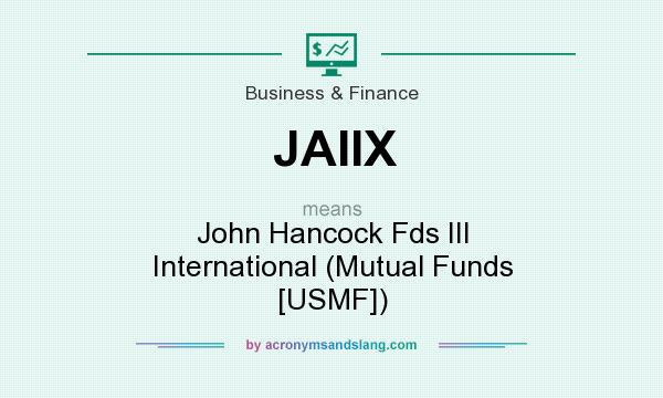 What does JAIIX mean? It stands for John Hancock Fds III International (Mutual Funds [USMF])