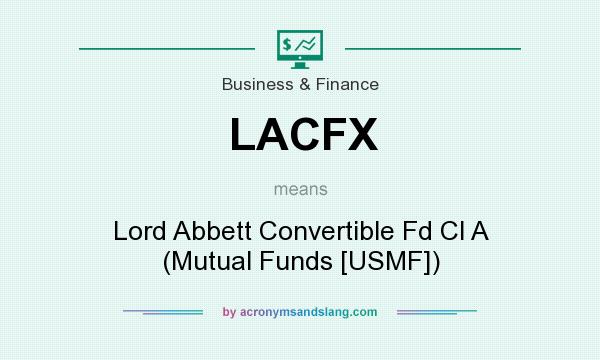 What does LACFX mean? It stands for Lord Abbett Convertible Fd Cl A (Mutual Funds [USMF])