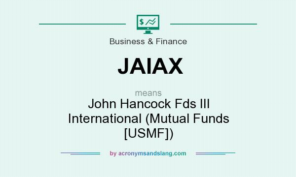 What does JAIAX mean? It stands for John Hancock Fds III International (Mutual Funds [USMF])