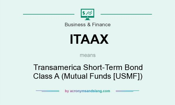 What does ITAAX mean? It stands for Transamerica Short-Term Bond Class A (Mutual Funds [USMF])